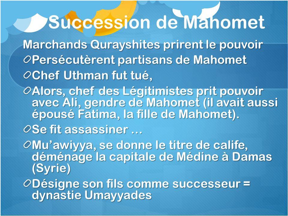 Succession de Mahomet Marchands Qurayshites prirent le pouvoir Persécutèrent partisans de Mahomet Chef Uthman fut tué, Alors, chef des Légitimistes pr