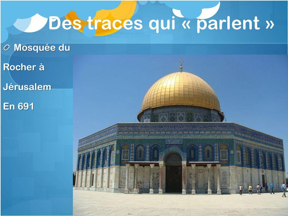 Des traces qui « parlent » Mosquée du Rocher à Jérusalem En 691