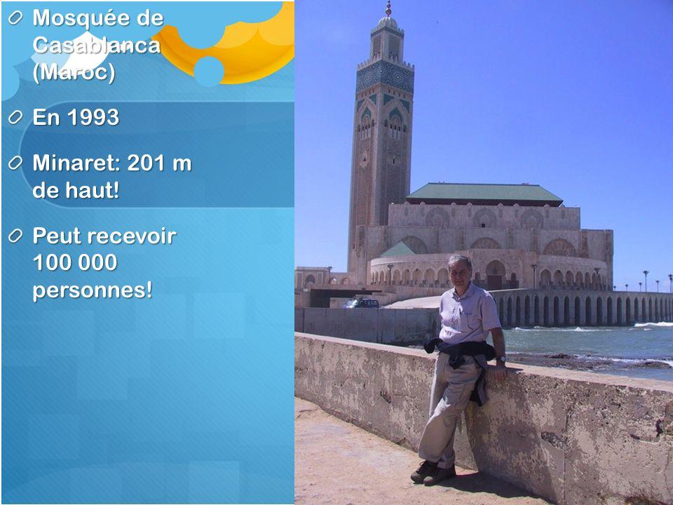 Mosquée de Casablanca (Maroc) En 1993 Minaret: 201 m de haut! Peut recevoir 100 000 personnes!