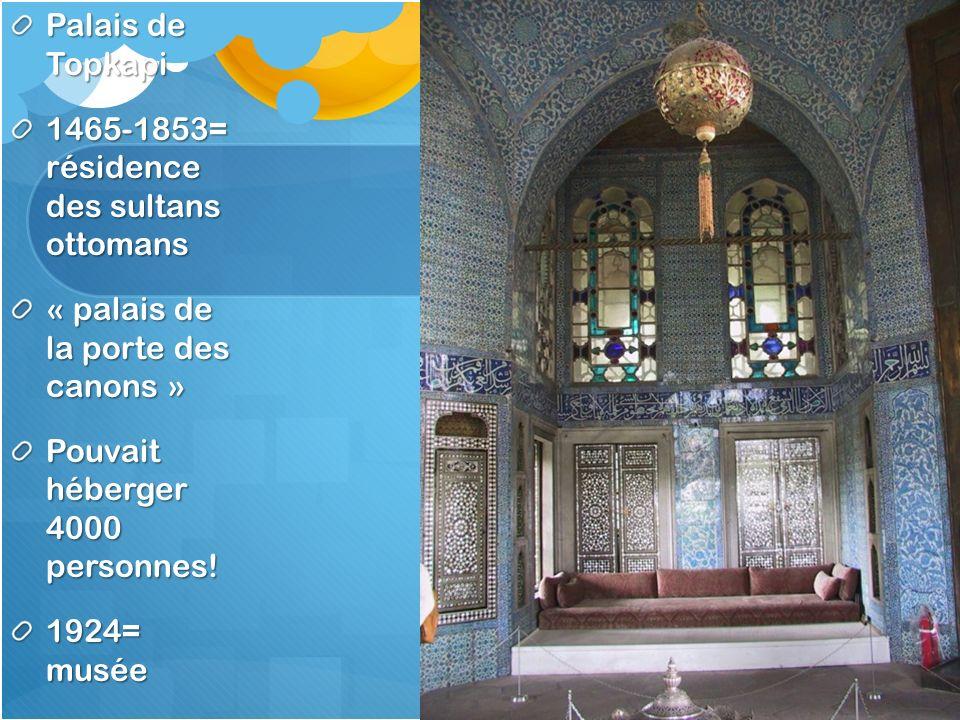 Palais de Topkapi 1465-1853= résidence des sultans ottomans « palais de la porte des canons » Pouvait héberger 4000 personnes! 1924= musée