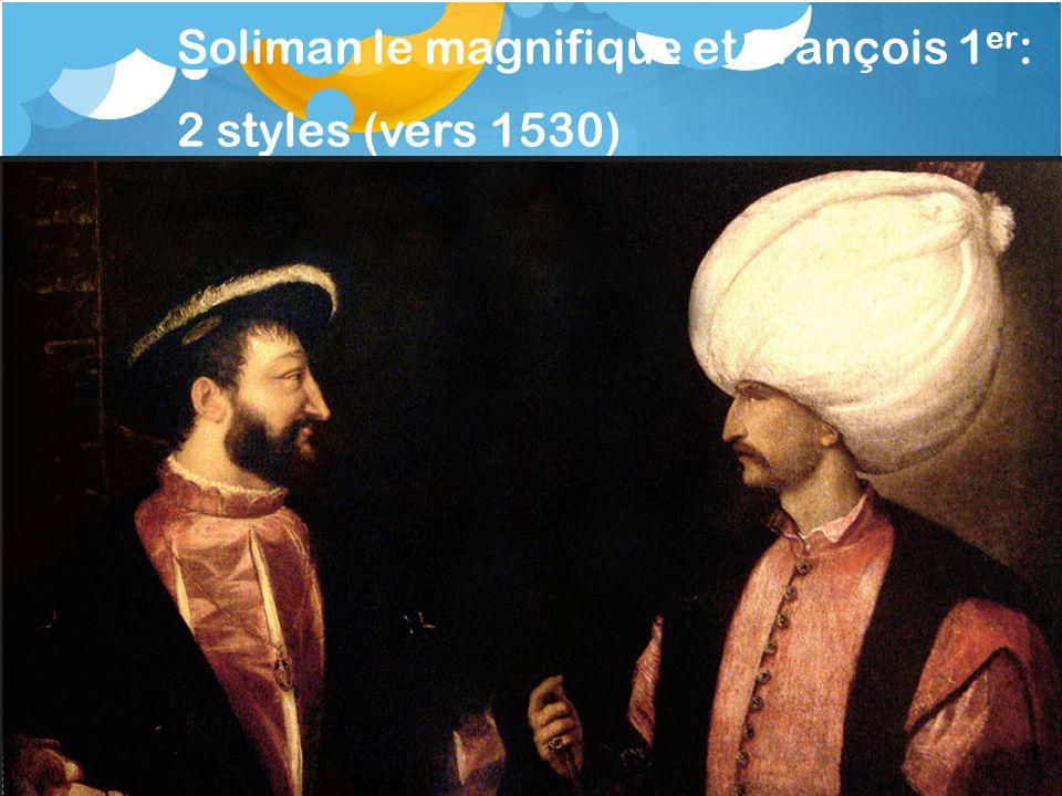 Soliman le magnifique et François 1 er : 2 styles (vers 1530)