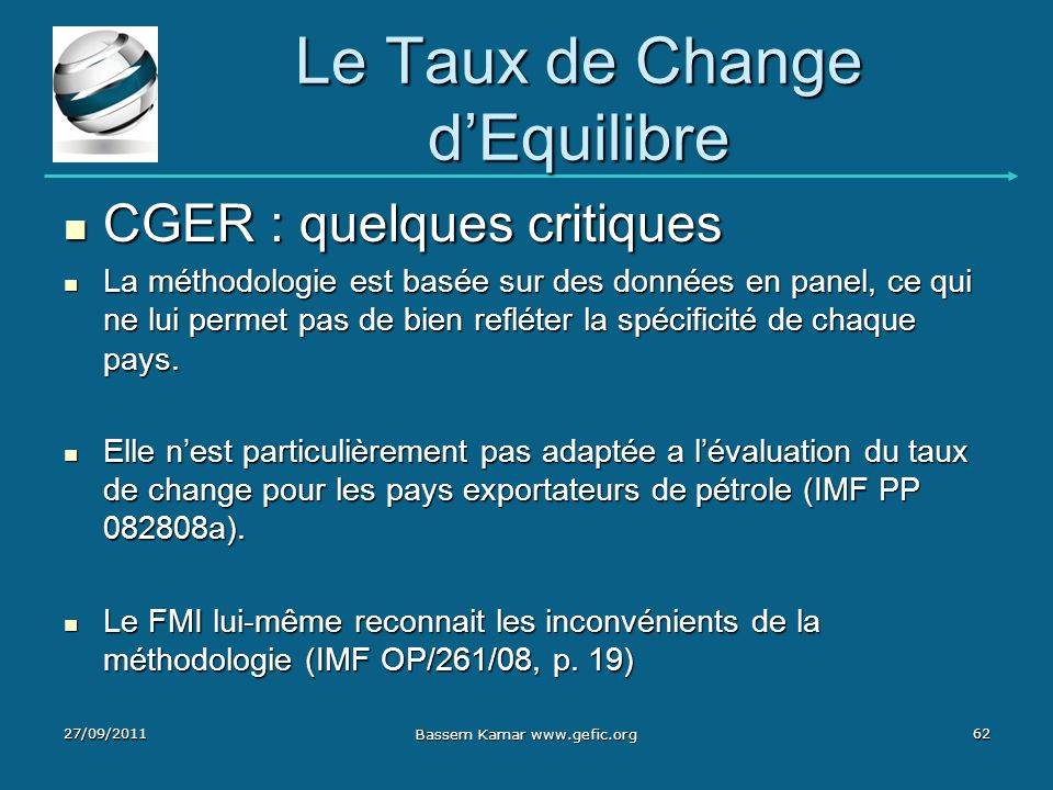 Le Taux de Change dEquilibre CGER : quelques critiques CGER : quelques critiques La méthodologie est basée sur des données en panel, ce qui ne lui per