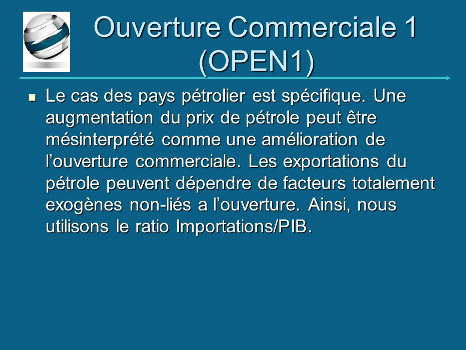 Ouverture Commerciale 1 (OPEN1) Le cas des pays pétrolier est spécifique. Une augmentation du prix de pétrole peut être mésinterprété comme une amélio