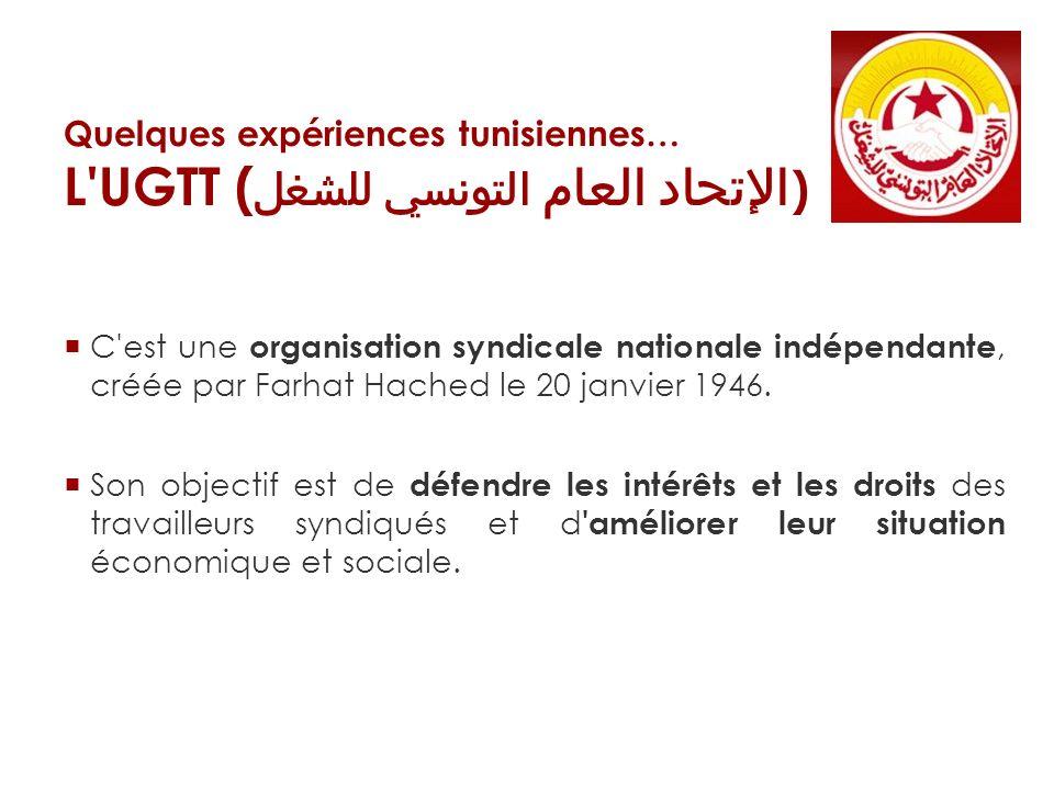 Quelques expériences tunisiennes… L'UGTT ( الإتحاد العام التونسي للشغل ) C'est une organisation syndicale nationale indépendante, créée par Farhat Hac