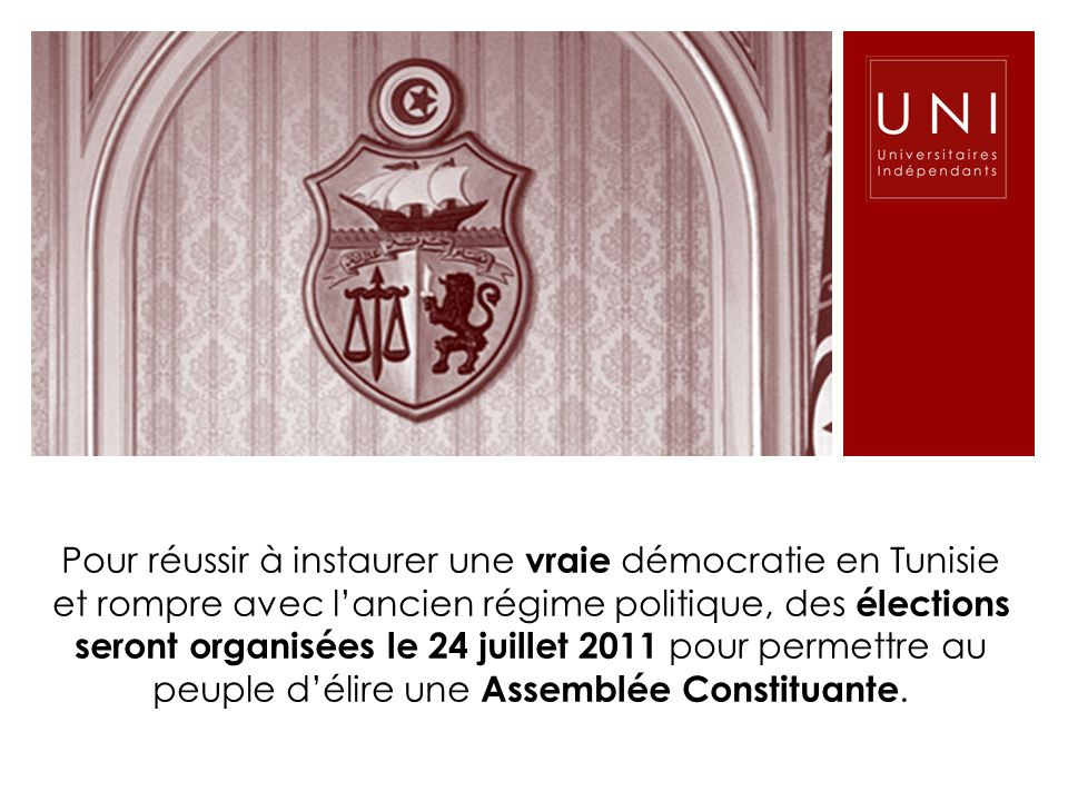 Pour réussir à instaurer une vraie démocratie en Tunisie et rompre avec lancien régime politique, des élections seront organisées le 24 juillet 2011 p