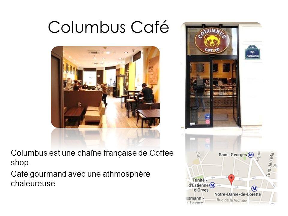 Columbus Café Columbus est une chaîne française de Coffee shop. Café gourmand avec une athmosphère chaleureuse