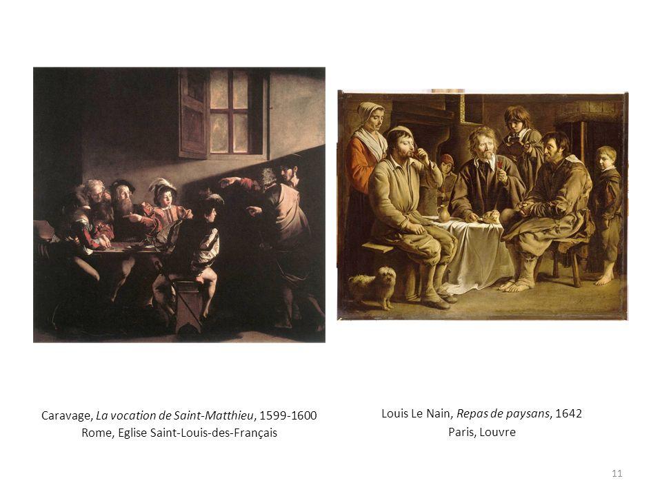 Caravage, La vocation de Saint-Matthieu, 1599-1600 Rome, Eglise Saint-Louis-des-Français Louis Le Nain, Repas de paysans, 1642 Paris, Louvre 11