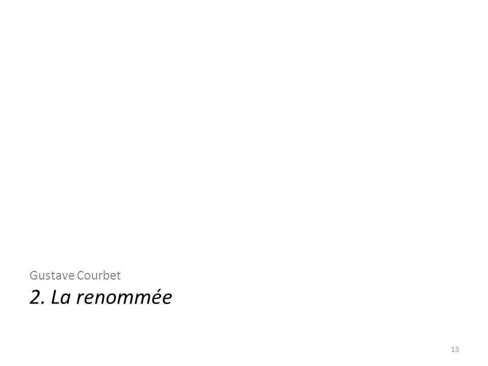 Gustave Courbet 2. La renommée 13