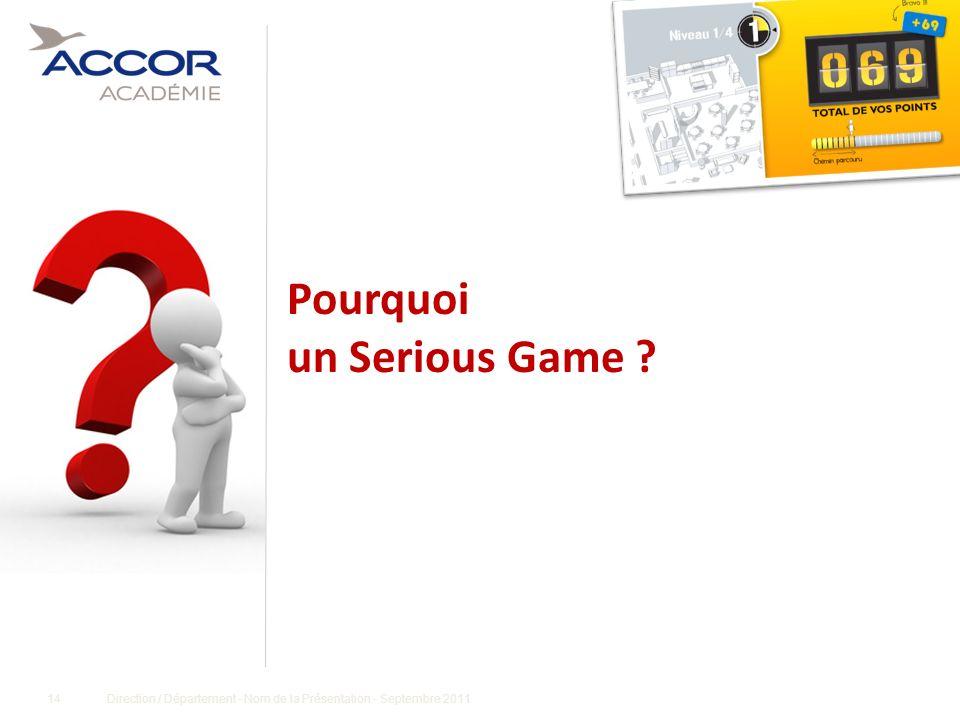14Direction / Département - Nom de la Présentation - Septembre 2011 Pourquoi un Serious Game ?