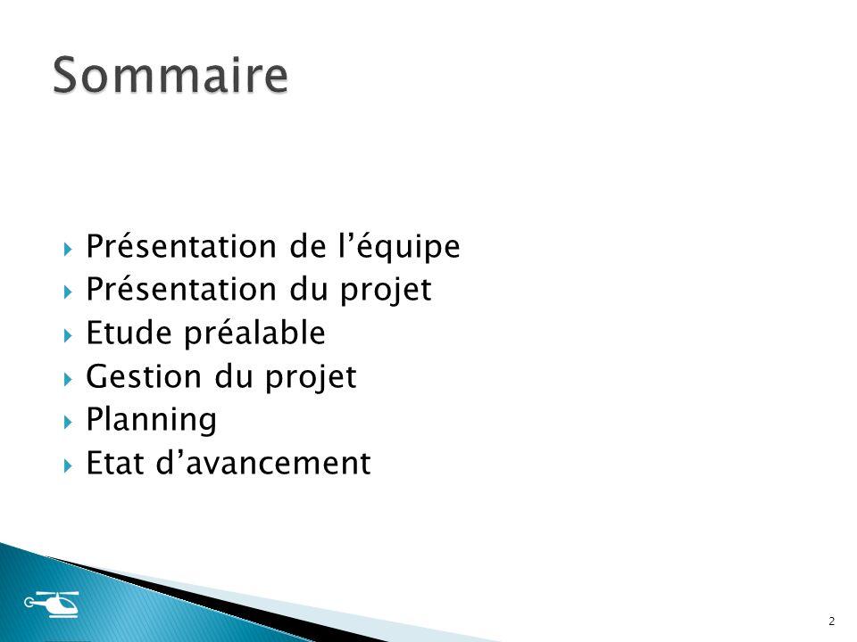 Présentation de léquipe Présentation du projet Etude préalable Gestion du projet Planning Etat davancement 2