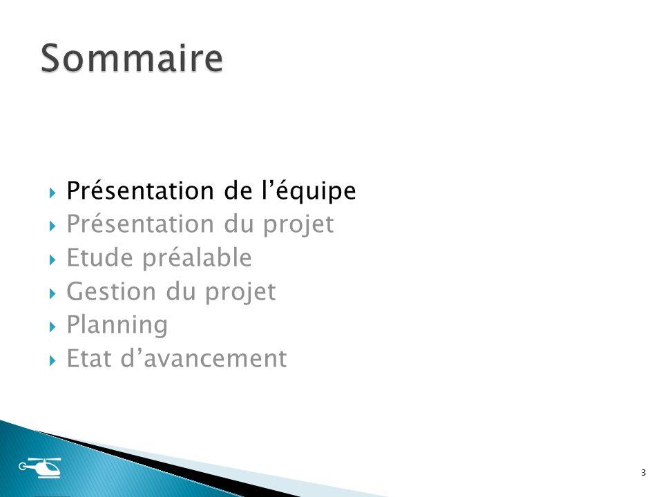 Présentation de léquipe Présentation du projet Etude préalable Gestion du projet Planning Etat davancement 3