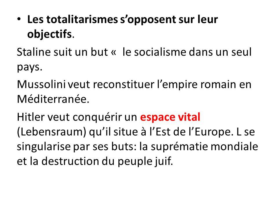Les totalitarismes sopposent sur leur objectifs. Staline suit un but « le socialisme dans un seul pays. Mussolini veut reconstituer lempire romain en