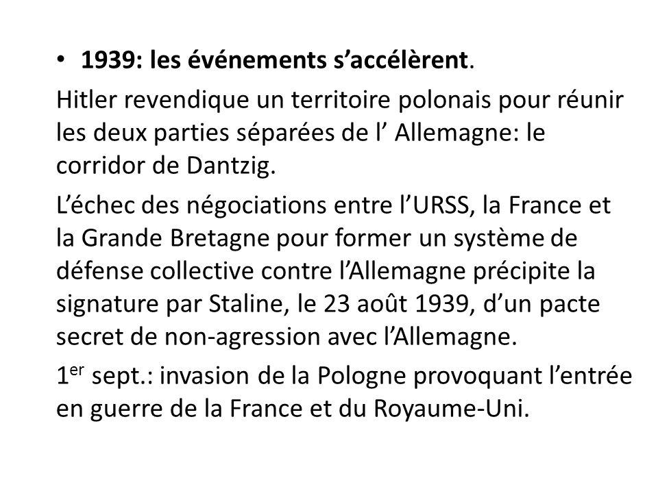1939: les événements saccélèrent. Hitler revendique un territoire polonais pour réunir les deux parties séparées de l Allemagne: le corridor de Dantzi