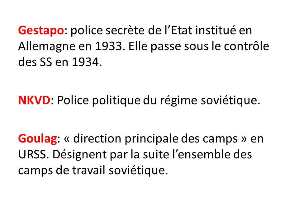 Gestapo: police secrète de lEtat institué en Allemagne en 1933. Elle passe sous le contrôle des SS en 1934. NKVD: Police politique du régime soviétiqu