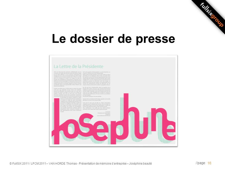 //page © FullSIX 2011 / LPCM 2011 – VAN HORDE Thomas - Présentation de mémoire dentreprise – Joséphine beauté Le dossier de presse 16