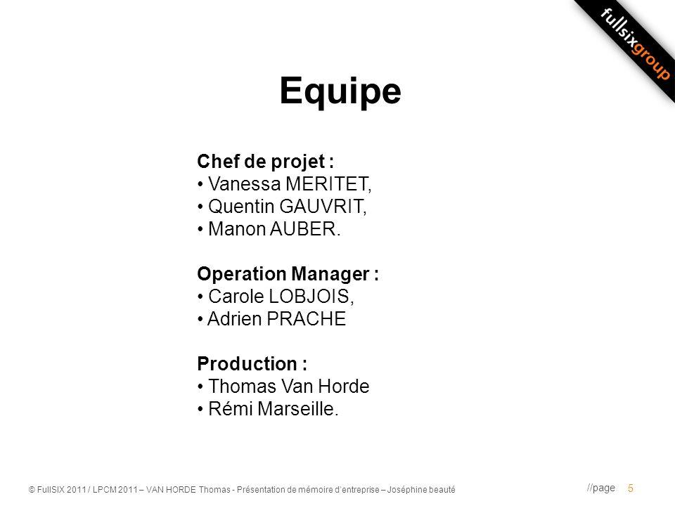 //page © FullSIX 2011 / LPCM 2011 – VAN HORDE Thomas - Présentation de mémoire dentreprise – Joséphine beauté Equipe 5 Chef de projet : Vanessa MERITE