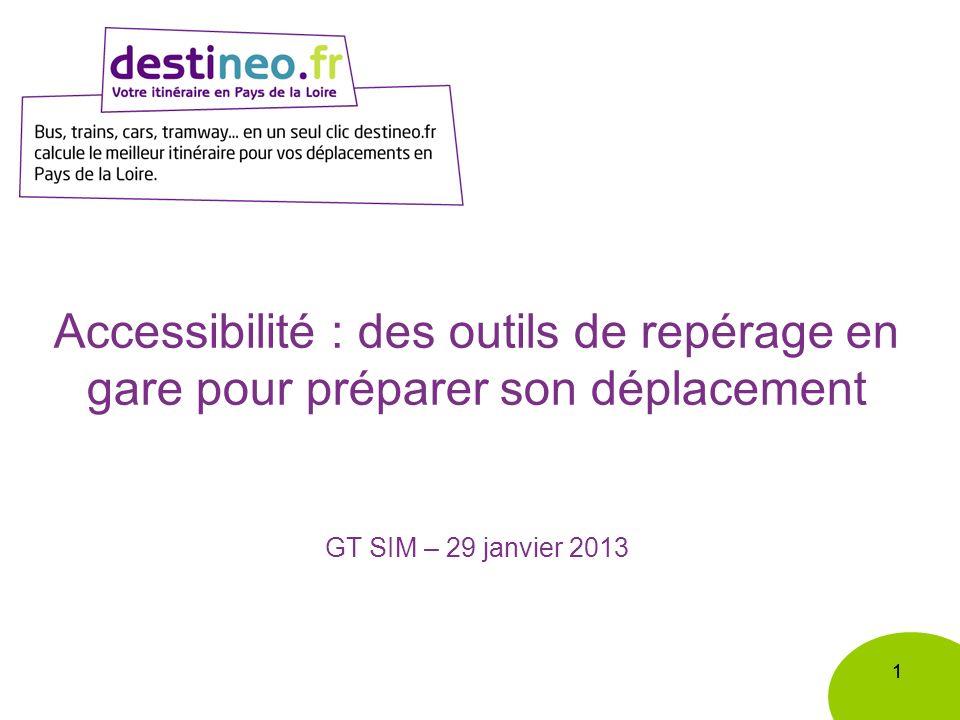 11 Accessibilité : des outils de repérage en gare pour préparer son déplacement GT SIM – 29 janvier 2013