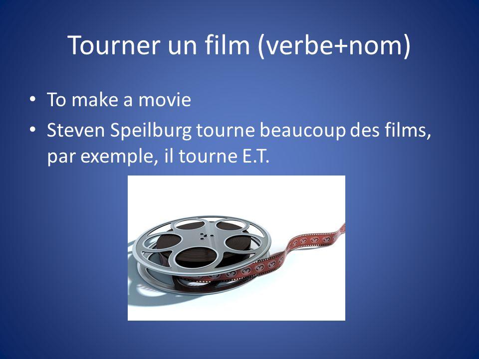 Tourner un film (verbe+nom) To make a movie Steven Speilburg tourne beaucoup des films, par exemple, il tourne E.T.