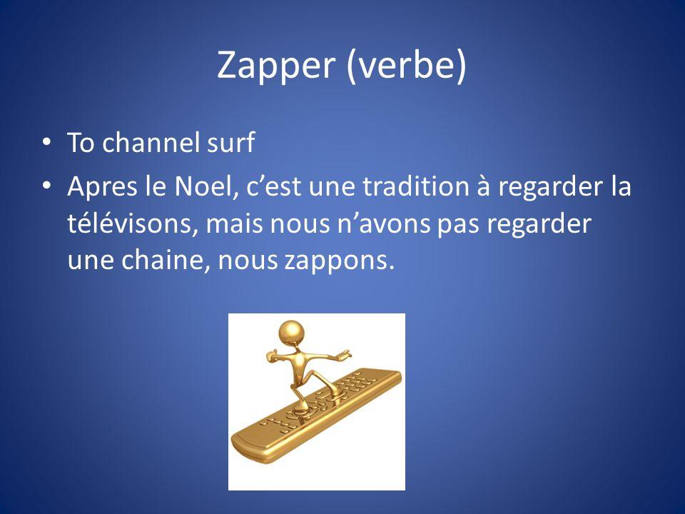 Zapper (verbe) To channel surf Apres le Noel, cest une tradition à regarder la télévisons, mais nous navons pas regarder une chaine, nous zappons.