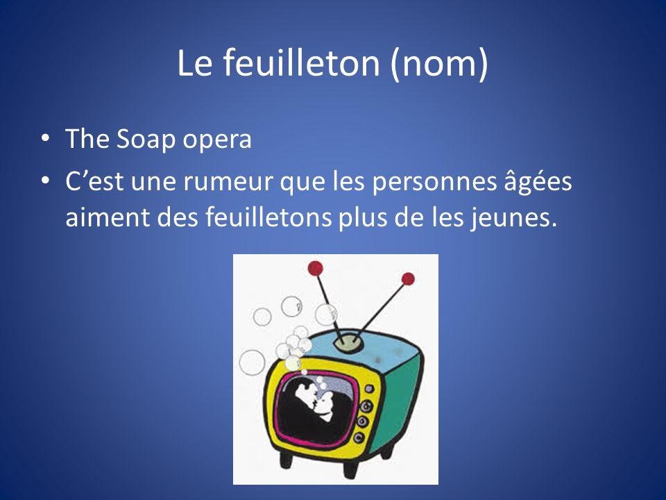 Le feuilleton (nom) The Soap opera Cest une rumeur que les personnes âgées aiment des feuilletons plus de les jeunes.