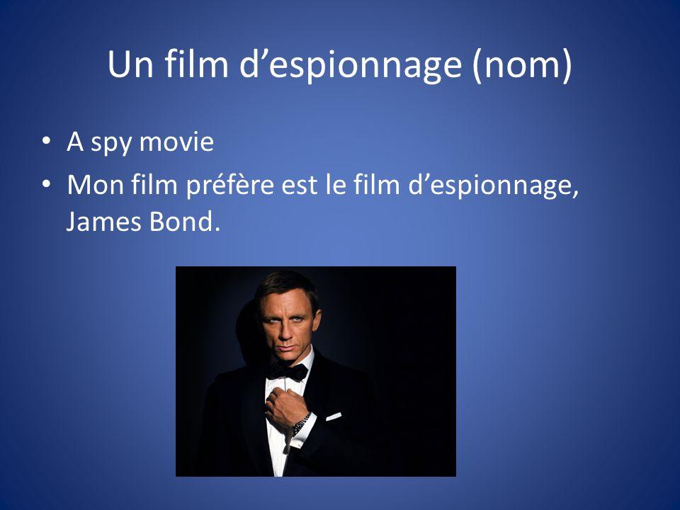 Un film despionnage (nom) A spy movie Mon film préfère est le film despionnage, James Bond.
