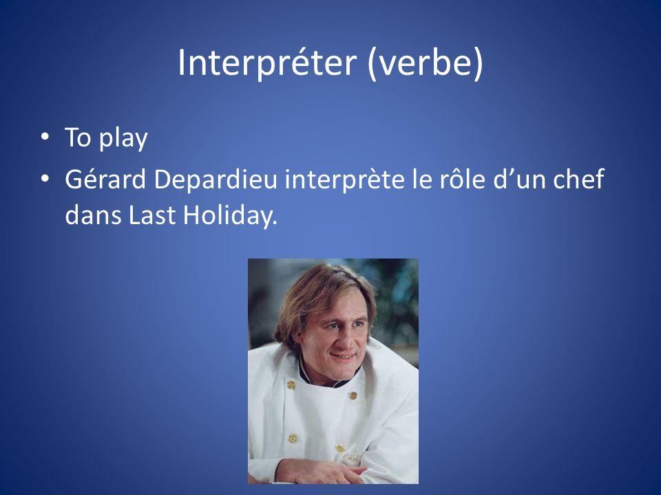 Interpréter (verbe) To play Gérard Depardieu interprète le rôle dun chef dans Last Holiday.