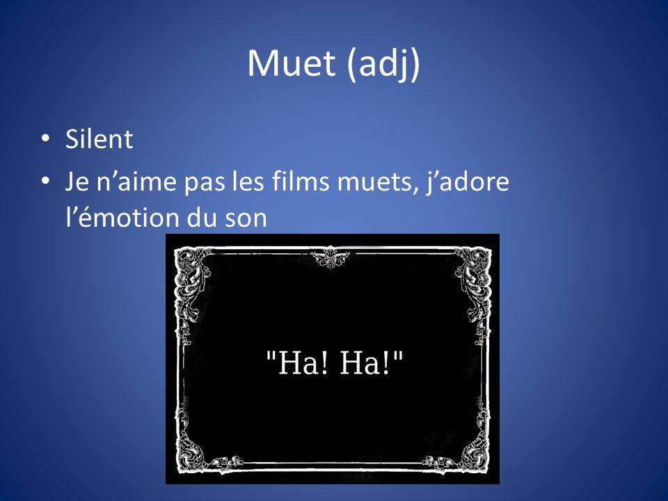 Muet (adj) Silent Je naime pas les films muets, jadore lémotion du son
