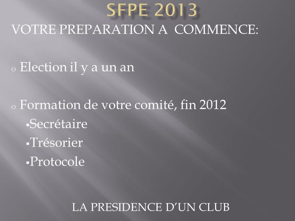 LA PRESIDENCE DUN CLUB VOTRE PREPARATION A COMMENCE: o Election il y a un an o Formation de votre comité, fin 2012 Secrétaire Trésorier Protocole