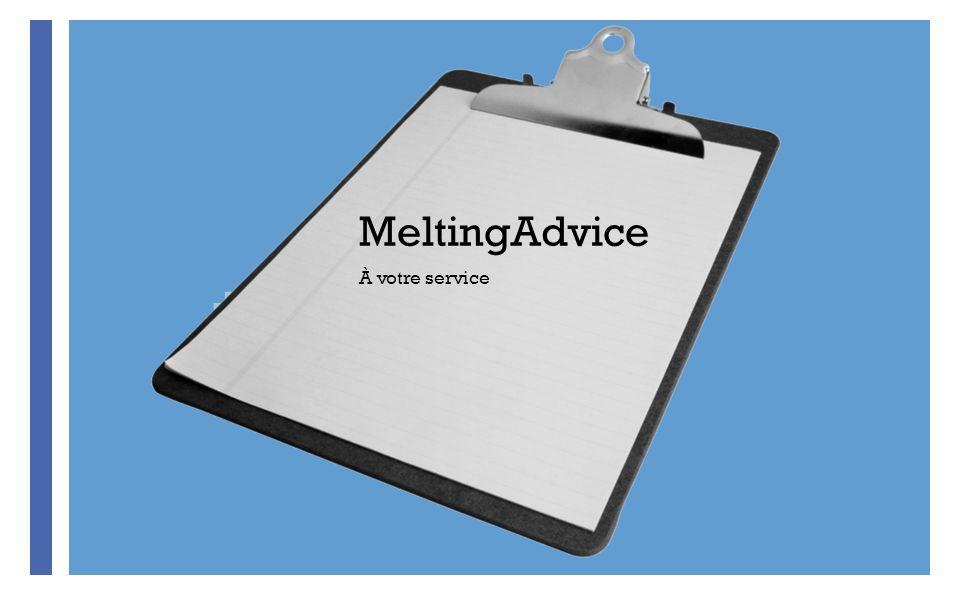 + MeltingAdvice À votre service