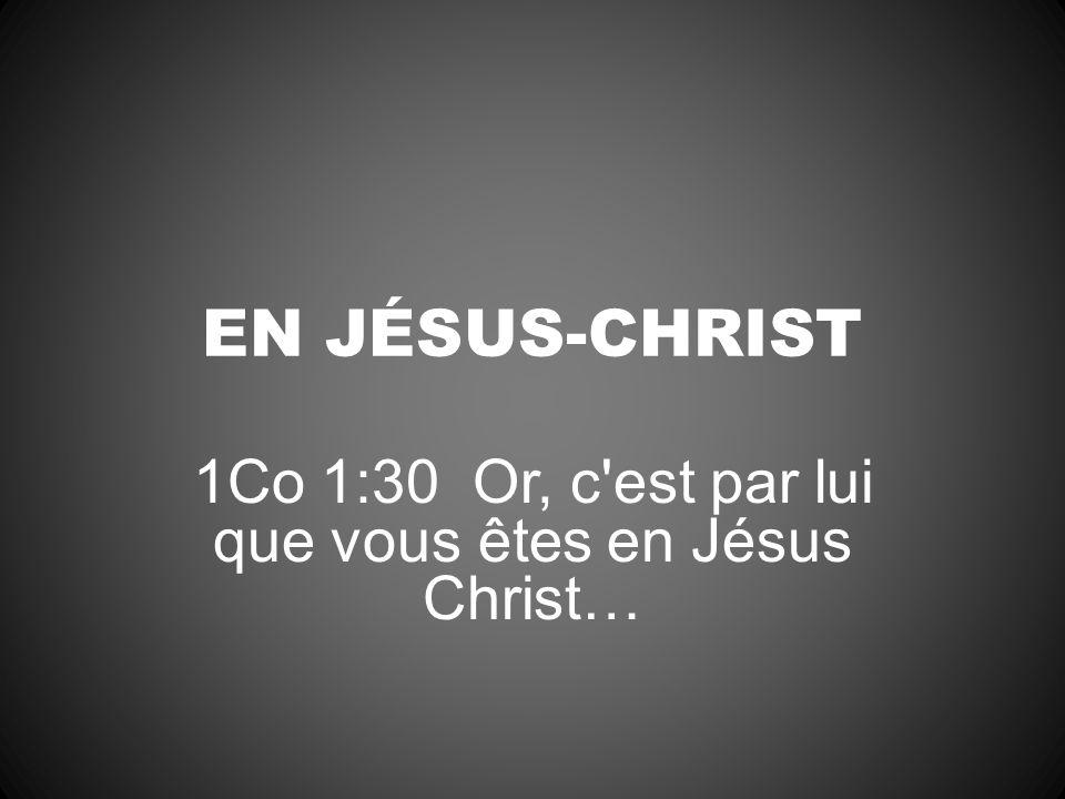 EN JÉSUS-CHRIST 1Co 1:30 Or, c'est par lui que vous êtes en Jésus Christ…