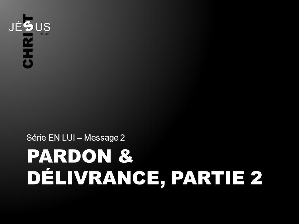 CHRI T JÉ US S EN LUI © PARDON & DÉLIVRANCE, PARTIE 2 Série EN LUI – Message 2