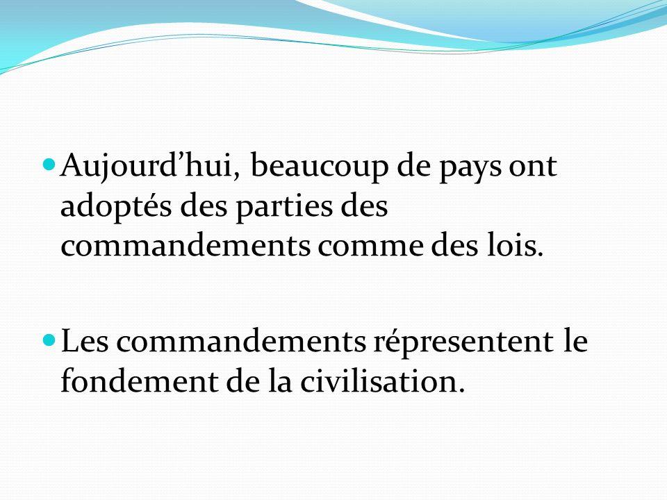 Aujourdhui, beaucoup de pays ont adoptés des parties des commandements comme des lois. Les commandements répresentent le fondement de la civilisation.