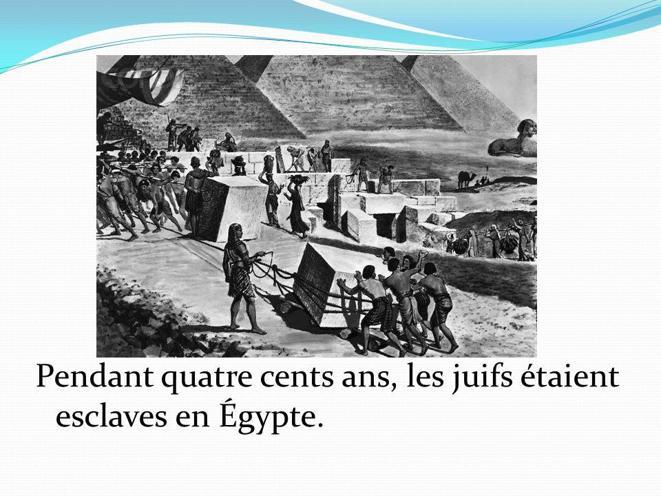 Pendant quatre cents ans, les juifs étaient esclaves en Égypte.