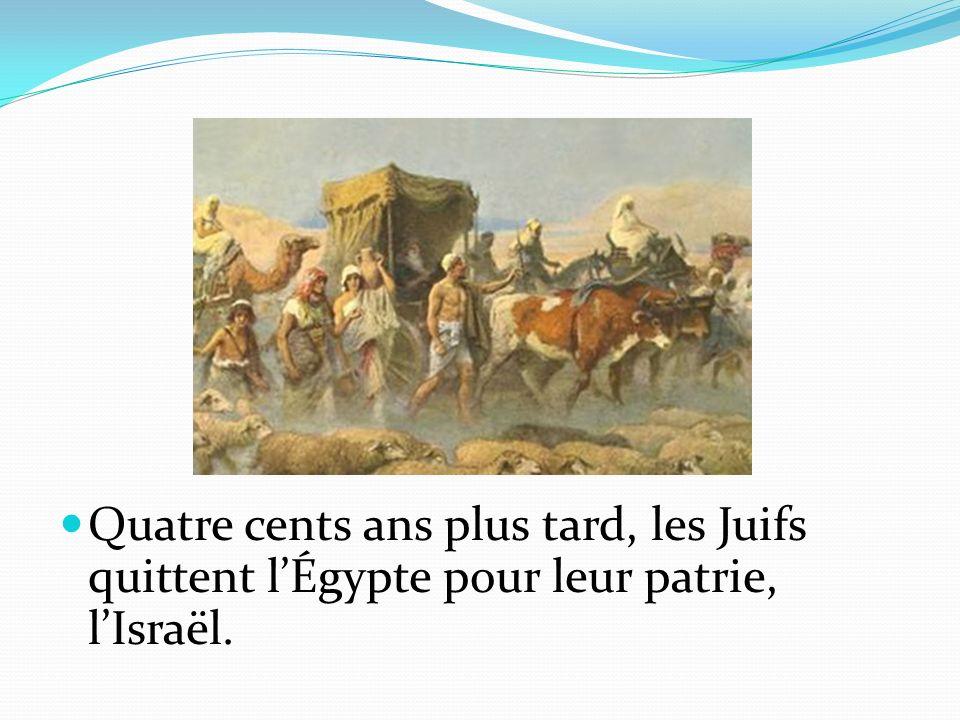 Quatre cents ans plus tard, les Juifs quittent lÉgypte pour leur patrie, lIsraël.