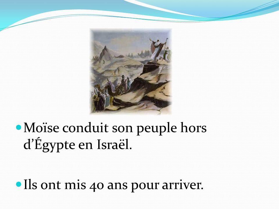 Moïse conduit son peuple hors dÉgypte en Israël. Ils ont mis 40 ans pour arriver.