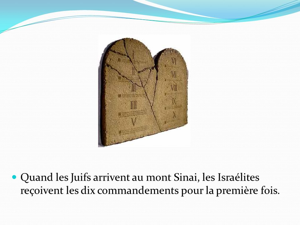 Quand les Juifs arrivent au mont Sinai, les Israélites reçoivent les dix commandements pour la première fois.