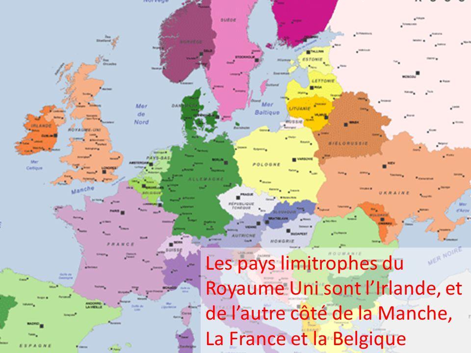 Les pays limitrophes du Royaume Uni sont lIrlande, et de lautre côté de la Manche, La France et la Belgique