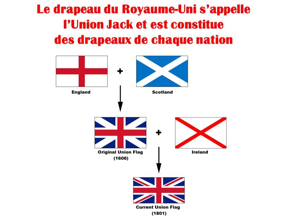 Le drapeau du Royaume-Uni sappelle lUnion Jack et est constitue des drapeaux de chaque nation