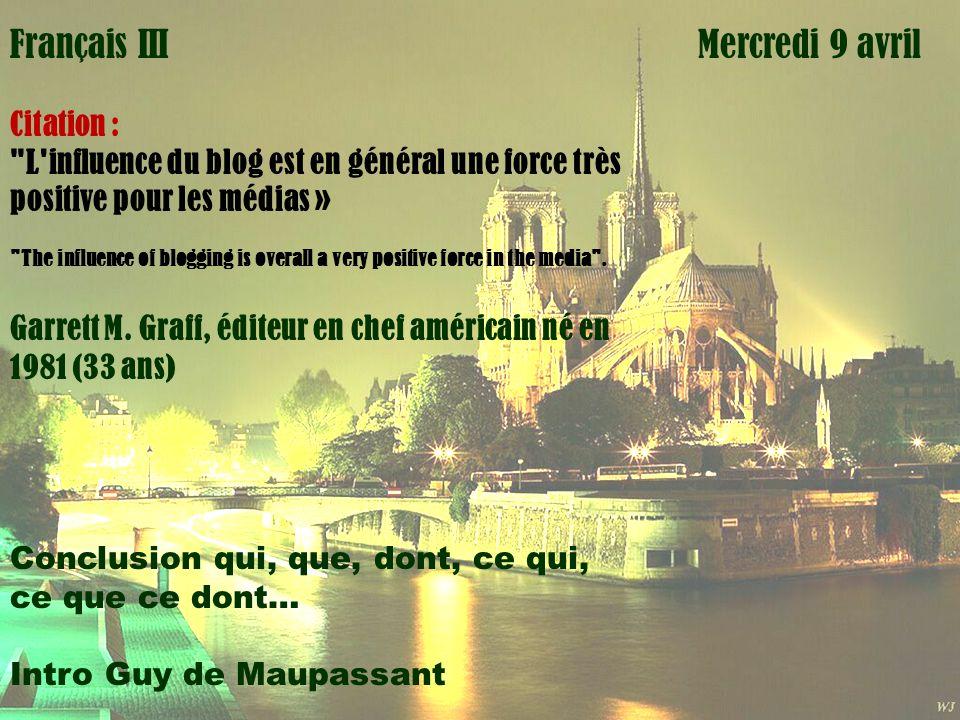 Mardi 1 avril Mercredi 9 avrilFrançais I Citation : L influence du blog est en général une force très positive pour les médias » The influence of blogging is overall a very positive force in the media .