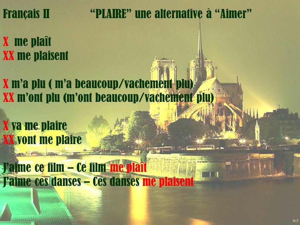 Mardi 1 avril Français II PLAIRE une alternative à Aimer X me plaît XX me plaisent X ma plu ( ma beaucoup/vachement plu) XX mont plu (mont beaucoup/va