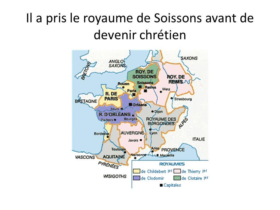 Il a pris le royaume de Soissons avant de devenir chrétien