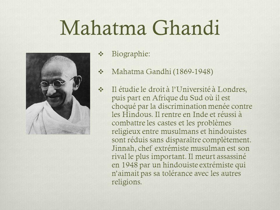 Mahatma Ghandi Biographie: Mahatma Gandhi (1869-1948) Il étudie le droit à lUniversité à Londres, puis part en Afrique du Sud où il est choqué par la