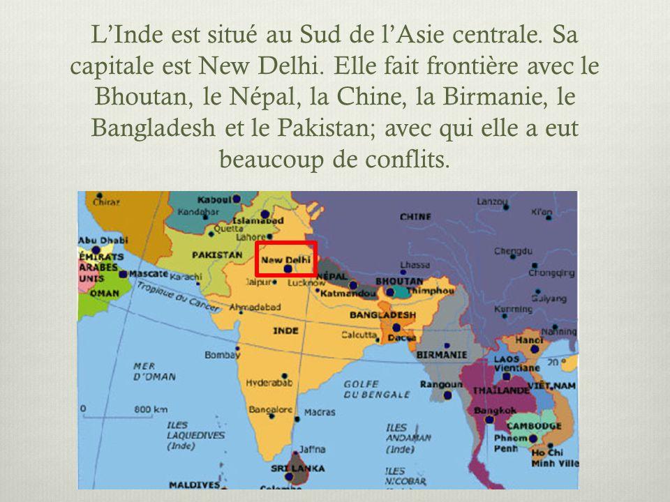 LInde est situé au Sud de lAsie centrale. Sa capitale est New Delhi. Elle fait frontière avec le Bhoutan, le Népal, la Chine, la Birmanie, le Banglade