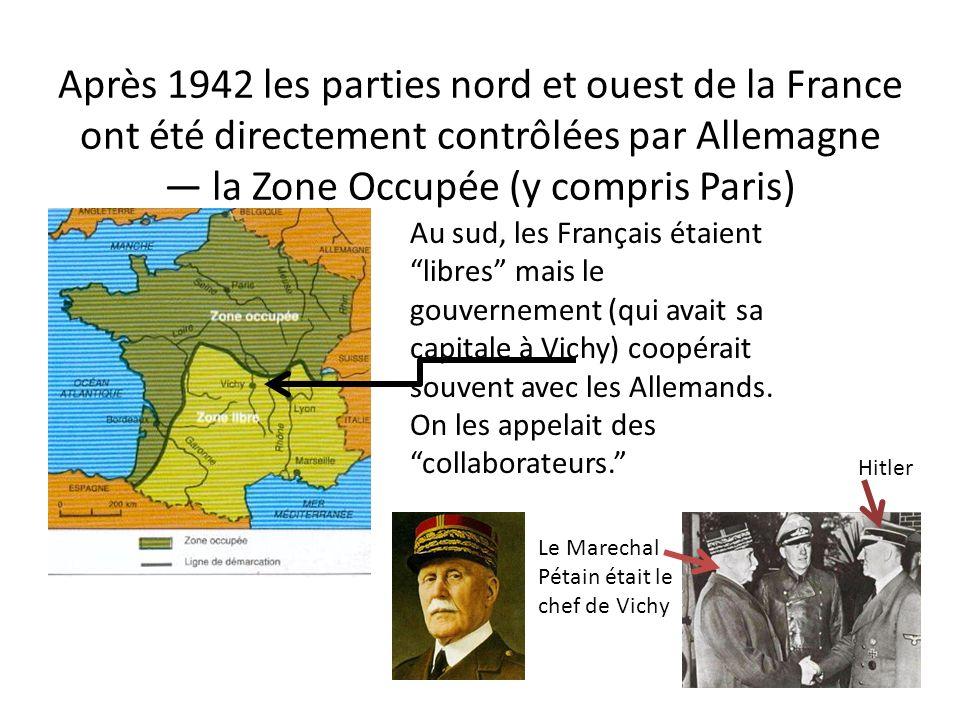 Après 1942 les parties nord et ouest de la France ont été directement contrôlées par Allemagne la Zone Occupée (y compris Paris) Au sud, les Français