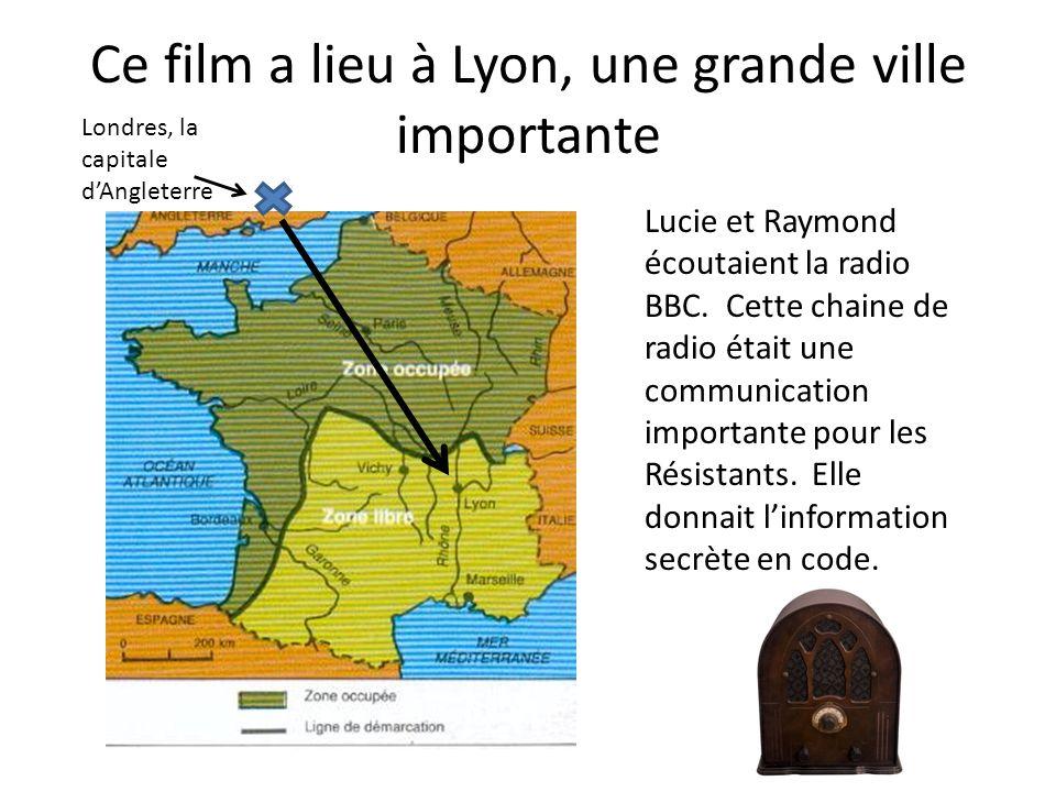 Ce film a lieu à Lyon, une grande ville importante Londres, la capitale dAngleterre Lucie et Raymond écoutaient la radio BBC. Cette chaine de radio ét