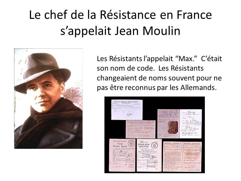 Le chef de la Résistance en France sappelait Jean Moulin Les Résistants lappelait Max. Cétait son nom de code. Les Résistants changeaient de noms souv