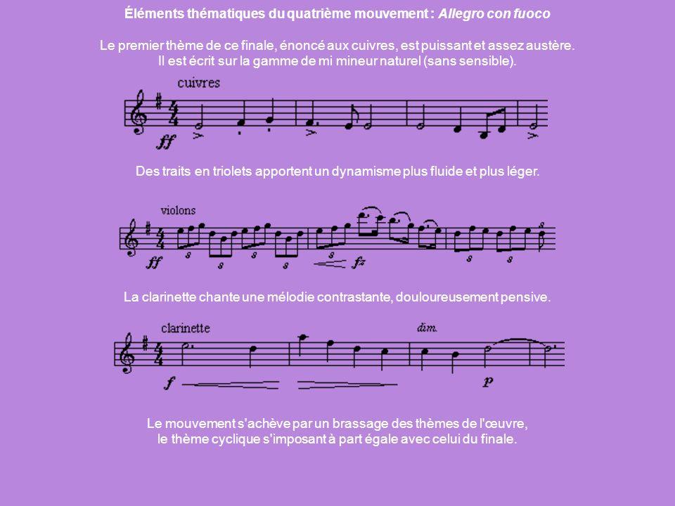 Éléments thématiques du quatrième mouvement : Allegro con fuoco Le premier thème de ce finale, énoncé aux cuivres, est puissant et assez austère. Il e