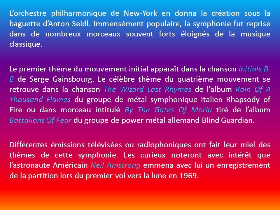 Lorchestre philharmonique de New-York en donna la création sous la baguette dAnton Seidl. Immensément populaire, la symphonie fut reprise dans de nomb