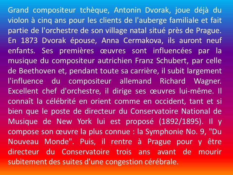 Grand compositeur tchèque, Antonin Dvorak, joue déjà du violon à cinq ans pour les clients de l'auberge familiale et fait partie de l'orchestre de son
