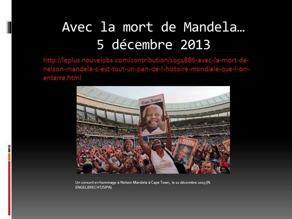 Avec la mort de Mandela… 5 décembre 2013 Un concert en hommage à Nelson Mandela à Cape Town, le 11 décembre 2013 (N.